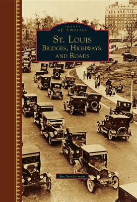 St. Louis: Bridges, Highways, and Roads (Images of America)