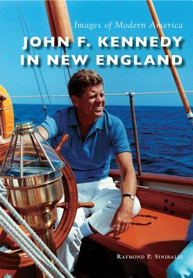 Image for John F. Kennedy in New England (Images of Modern America)