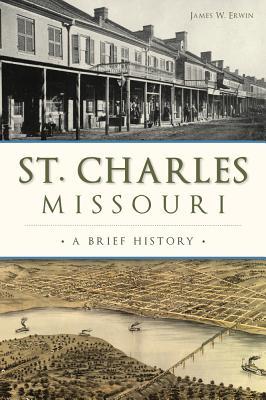 St. Charles, Missouri: A Brief History, Erwin, James W.