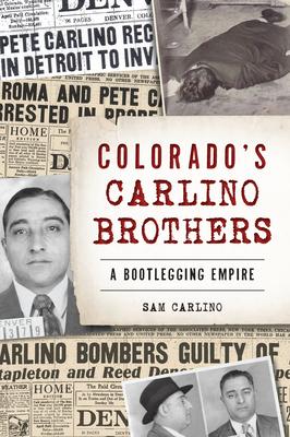 Image for Colorado's Carlino Brothers: A Bootlegging Empire (True Crime)