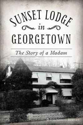 Image for SUNSET LODGE IN GEORGETOWN: THE STORY OF A MADAM
