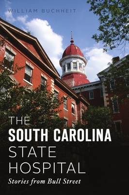 Image for SOUTH CAROLINA STATE HOSPITAL: STORIES FROM BULL STREET (LANDMARKS)