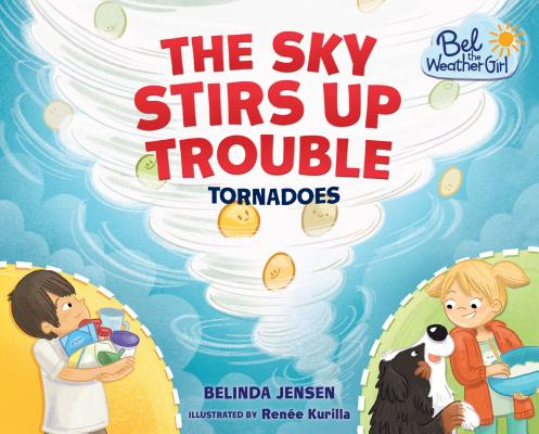 Image for The Sky Stirs Up Trouble: Tornadoes (Bel the Weather Girl)