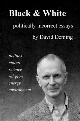 Black White Politically Incorrect Essays on Politics Culture Science Religion Energy and Environment
