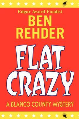 Flat Crazy: Blanco County Mysteries, Rehder, Ben