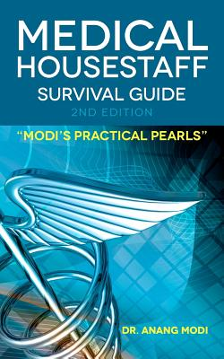 Medical Housestaff Survival Guide 2nd Edition: Modi's Practical Pearls, Modi, Dr. Anang