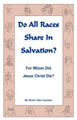 Image for Do All Races Share in Salvation: For Whom Did Jesus Christ Die?