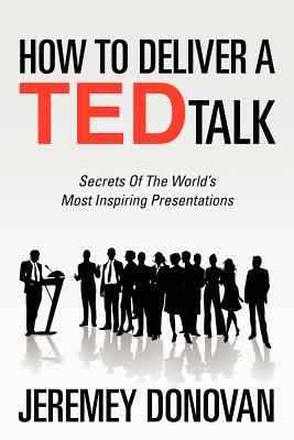 Image for How To Deliver A TED Talk: Secrets Of The World's Most Inspiring Presentations