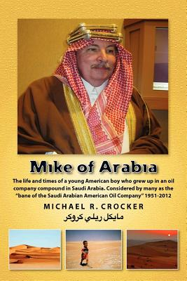 Mike of Arabia: Stories and tales of a young American child growing up in an oil town overseas (Volume 1), Crocker, Dr. Michael Reilly