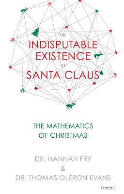 Image for The Indisputable Existence of Santa Claus: The Mathematics of Christmas