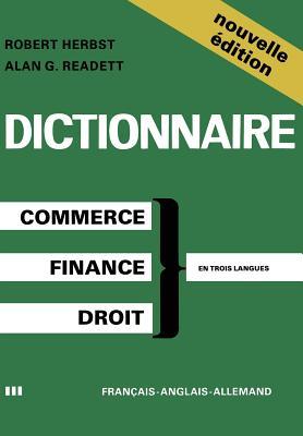 Dictionary of Commercial, Financial and Legal Terms / Dictionnaire des Termes Commerciaux, Financiers et Juridiques / W�rterbuch der Handels-, Finanz- und Rechtssprache, HERBST