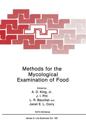 Methods for the Mycological Examination of Food (Nato Science Series A:), King Jr., A.D.; Pitt, John I.; Beuchat, Larry R.; Corry, Janet E.L.