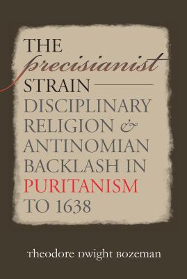 Image for The Precisianist Strain: Disciplinary Religion and Antinomian Backlash in Puritanism to 1638 (Published by the Omohundro Institute of Early American ... and the University of North Carolina Press)
