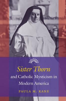 Image for Sister Thorn and Catholic Mysticism in Modern America