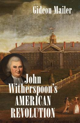 Image for John Witherspoon's American Revolution: Enlightenment and Religion from the Creation of Britain to the Founding of the United States (Published by the ... and the University of North Carolina Press)