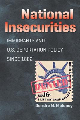Image for National Insecurities: Immigrants and U.S. Deportation Policy since 1882