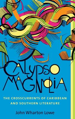 Image for Calypso Magnolia: The Crosscurrents of Caribbean and Southern Literature (New Directions in Southern Studies)