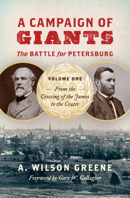 Image for A Campaign of Giants--The Battle for Petersburg: Volume 1: From the Crossing of the James to the Crater (Civil War America)