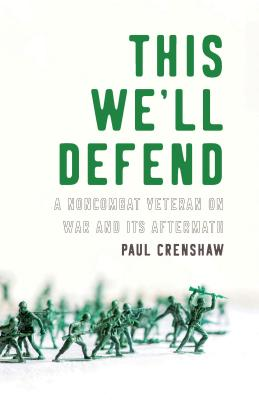 Image for THIS WE'LL DEFEND: A NONCOMBAT VETERAN ON WAR AND ITS AFTERMATH