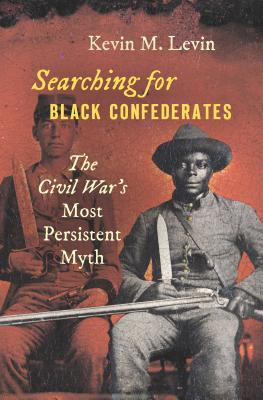 Image for SEARCHING FOR BLACK CONFEDERATES: THE CIVIL WAR'S MOST PERSISTENT MYTH