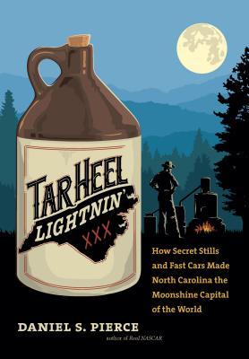 Image for TAR HEEL LIGHTNIN': How Secret Stills and Fast Ca