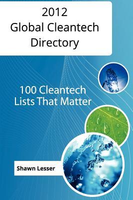 2012 Global Cleantech Directory: 100 Cleantech Lists That Matter, Lesser, Mr. Shawn