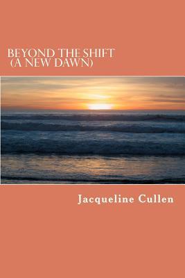 Beyond the Shift: A New Dawn (Volume 1), Cullen, Jacqueline