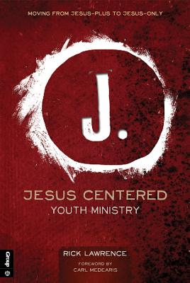 Image for Jesus Centered Youth Ministry (Revised): Moving from Jesus-Plus to Jesus-Only