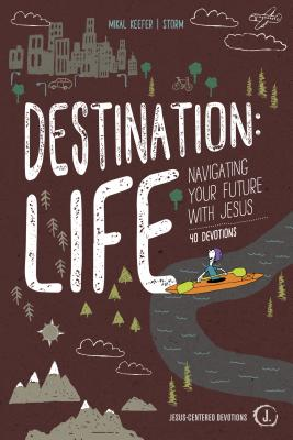 Image for Destination: Life: Navigating Your Future With Jesus (Jesus-Centered Devotions)