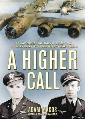 Image for A Higher Calling: An Incredible True Story of Combat and Chivalry in the War-Torn Skies of World War II