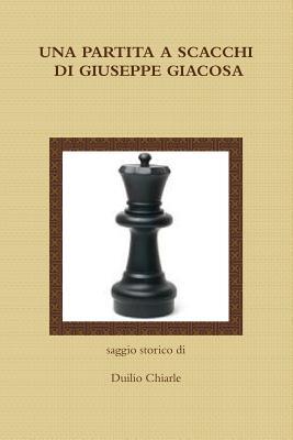 Una Partita A Scacchi Di Giuseppe Giacosa (Italian Edition), Chiarle, Duilio