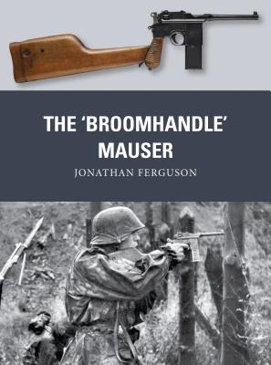 The ?Broomhandle? Mauser (Weapon), Ferguson, Jonathan