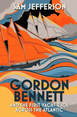 Image for Gordon Bennett and the First Yacht Race Across the Atlantic
