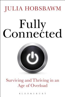 Image for Fully Connected: Surviving and Thriving in an Age of Overload