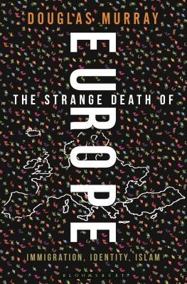 The Strange Death of Liberal Europe, Douglas Murray