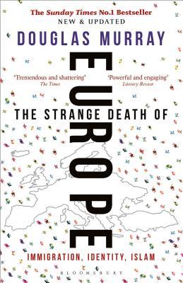 The Strange Death of Europe: Immigration, Identity, Islam, Douglas Murray