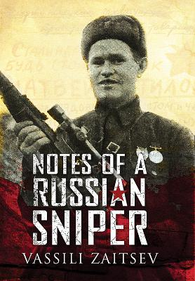 Image for Notes of a Russian Sniper: Vassili Zaitsev and the Battle of Stalingrad