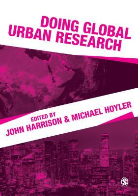 Doing Global Urban Research, Harrison, John; Hoyler, Michael