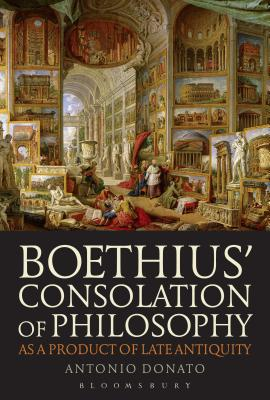 Boethius? Consolation of Philosophy as a Product of Late Antiquity, Donato, Antonio