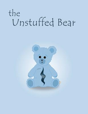 Image for The Unstuffed Bear: A children's bedtime story about an unstuffed teddy bear who gets lost in the factory one night and earns his stuffing. (Volume 1)