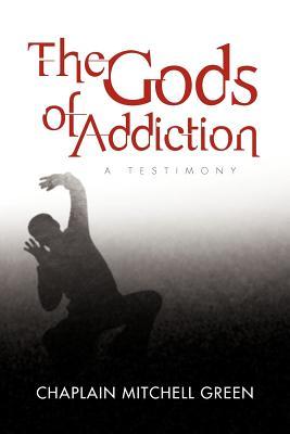 The Gods of Addiction: A Testimony, Green, Chaplain Mitchell