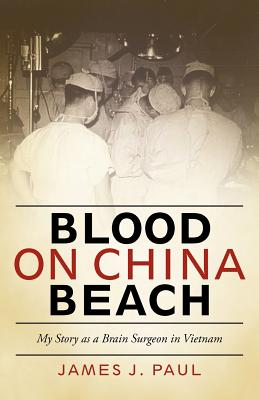 Image for Blood on China Beach: My Story as a Brain Surgeon in Vietnam