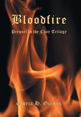 Bloodfire: Prequel to the Chay Trilogy, Giroux, Gloria H.
