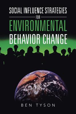 Social Influence Strategies for Environmental Behavior Change, Tyson, Ben
