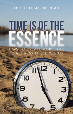 Image for Time Is of the Essence: How to Create More Time in a Stress-Filled World