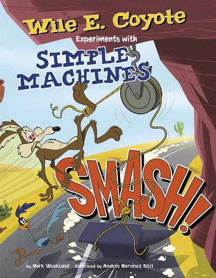 Image for Smash!: Wile E. Coyote Experiments with Simple Machines (Wile E. Coyote, Physical Science Genius)