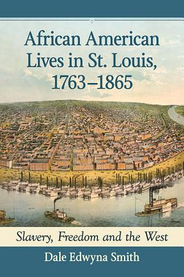 Image for African American Lives in St. Louis, 1763-1865: Slavery, Freedom and the West