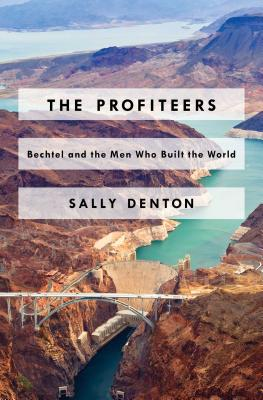 Image for The Profiteers: Bechtel and the Men Who Built the World