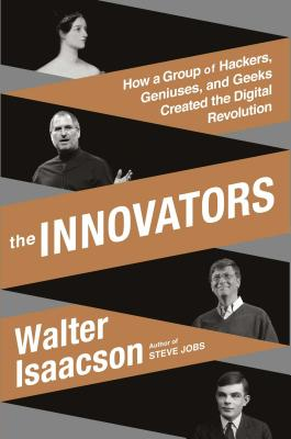 Image for The Innovators: How a Group of Hackers, Geniuses, and Geeks Created the Digital Revolution