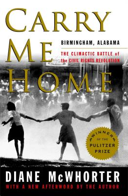 Image for Carry Me Home: Birmingham, Alabama: The Climactic Battle of the Civil Rights Revolution